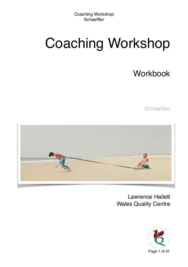Coaching Workshop! Schaeffler ! ! ! Coaching Workshop ! Workbook! ! ! Schaeffler Lawrence Hallett! Wales Quality Centre Pa...