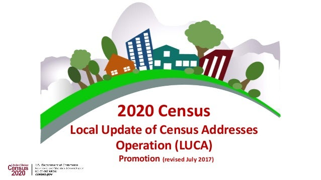 2020 Census Local Update of Census Addresses Operation (LUCA) Promotion (revised July 2017)