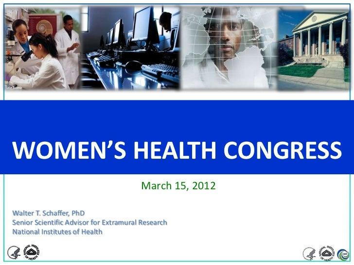 WOMEN'S HEALTH CONGRESS                                        March 15, 2012Walter T. Schaffer, PhDSenior Scientific Advi...