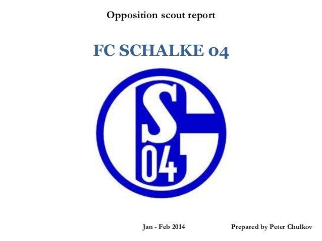 Opposition scout report  FC SCHALKE 04  Jan - Feb 2014 `  Prepared by Peter Chulkov