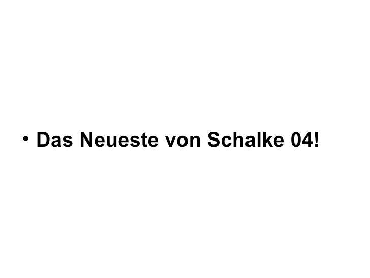 <ul><li>Das Neueste von Schalke 04! </li></ul>