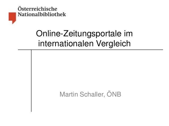 Online-Zeitungsportale im  internationalen Vergleich  Martin Schaller, ÖNB
