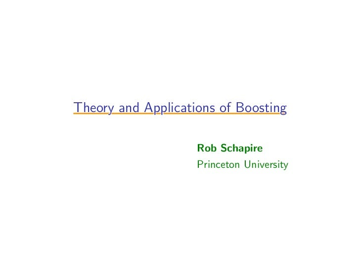 Theory and Applications of Boosting                    Rob Schapire                    Princeton University