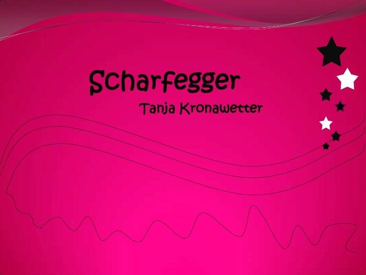 Scharfegger<br />Tanja Kronawetter<br />