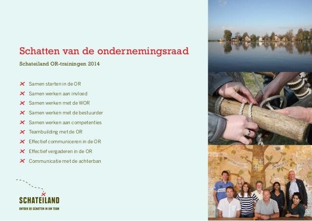 Schatten van de ondernemingsraad Schateiland OR-trainingen 2014 Samen starten in de OR Samen werken aan invloed Samen werk...