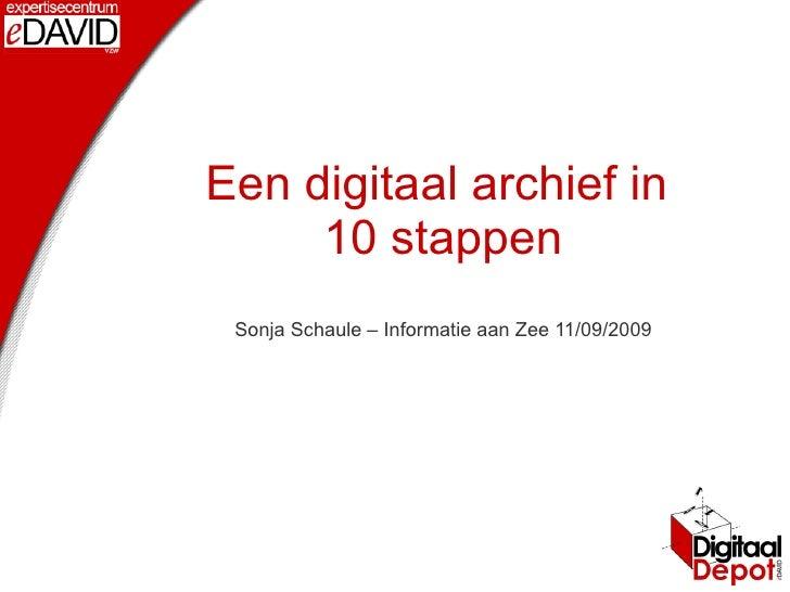 Een digitaal archief in      10 stappen  Sonja Schaule – Informatie aan Zee 11/09/2009