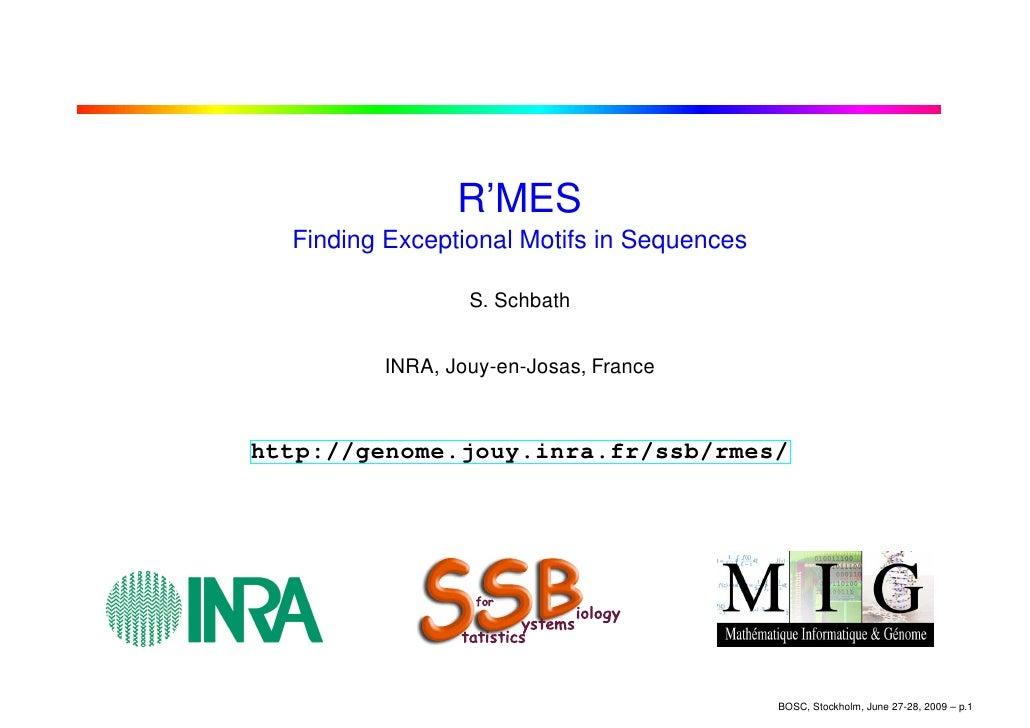 R'MES   Finding Exceptional Motifs in Sequences                   S. Schbath            INRA, Jouy-en-Josas, France    htt...