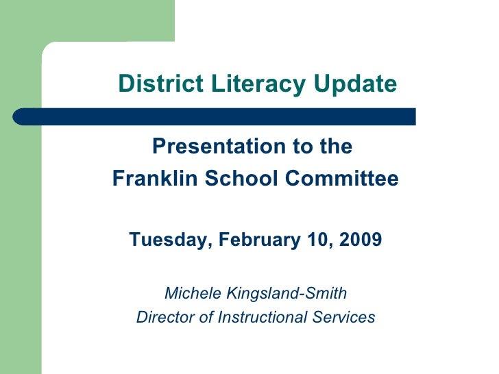 District Literacy Update <ul><li>Presentation to the  </li></ul><ul><li>Franklin School Committee </li></ul><ul><li>Tuesda...