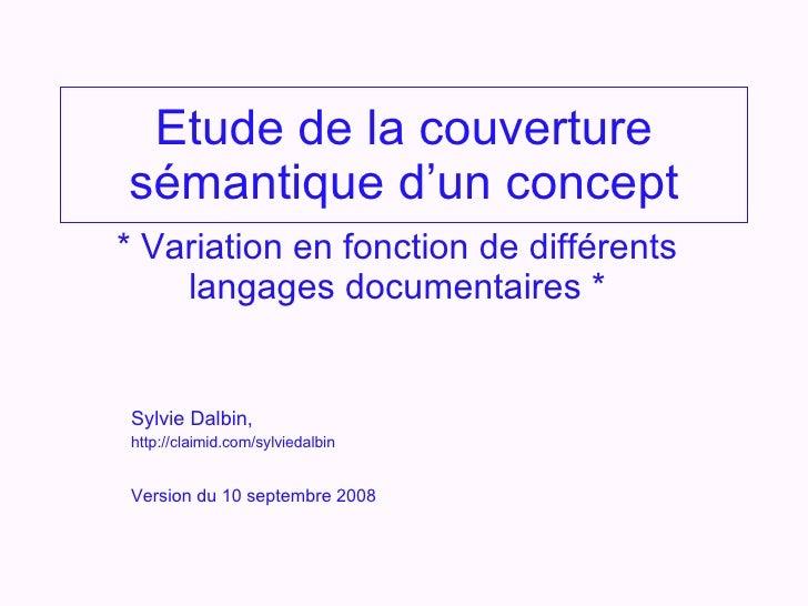 Etude de la couverture sémantique d'un concept * Variation en fonction de différents langages documentaires * Sylvie Dalbi...