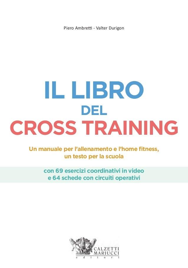 IL LIBRO DEL CROSS TRAINING Piero Ambretti - Valter Durigon Un manuale per l'allenamento e l'home fitness, un testo per la ...