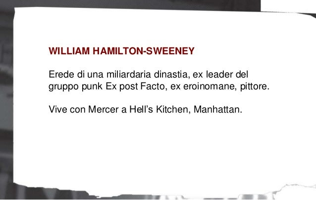 WILLIAM HAMILTON-SWEENEY Erede di una miliardaria dinastia, ex leader del gruppo punk Ex post Facto, ex eroinomane, pittor...