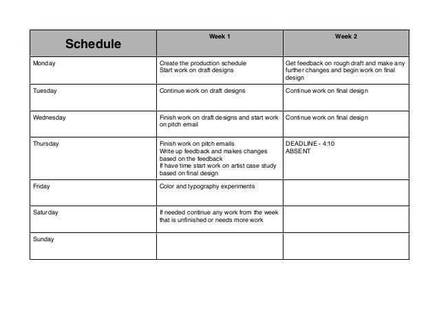 Schedule  Week 1  Week 2  Monday  Create the production schedule Start work on draft designs  Get feedback on rough draft ...