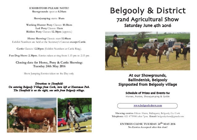 Belgooly & District 72nd Agricultural Show Saturday June 4th 2016 At our Showgrounds, Ballindenisk, Belgooly Signposted fr...