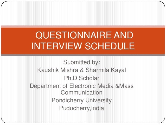 QUESTIONNAIRE ANDINTERVIEW SCHEDULE           Submitted by:  Kaushik Mishra & Sharmila Kayal           Ph.D ScholarDepartm...