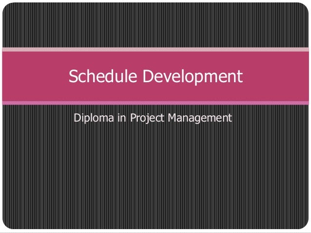 Diploma in Project ManagementSchedule Development