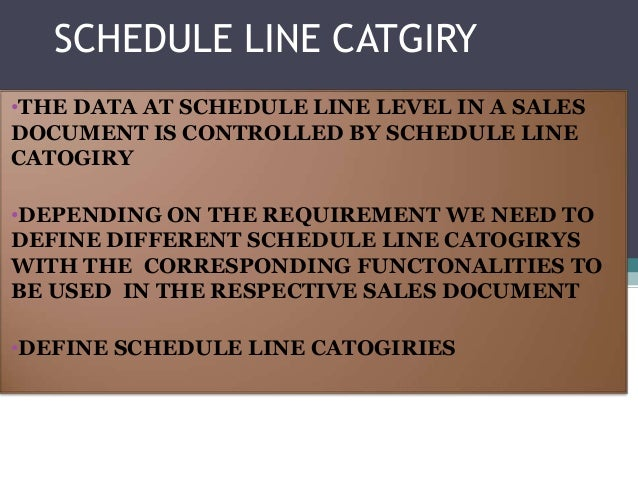 SCHEDULE LINE CATGIRY•THE DATA AT SCHEDULE LINE LEVEL IN A SALESDOCUMENT IS CONTROLLED BY SCHEDULE LINECATOGIRY•DEPENDING ...