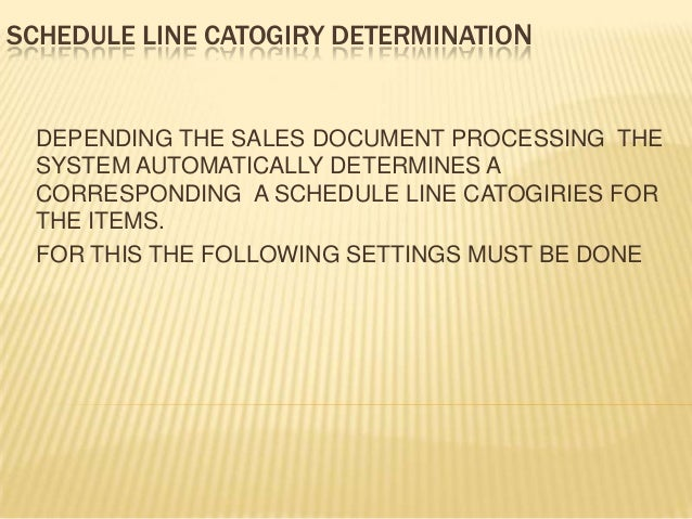 SCHEDULE LINE CATOGIRY DETERMINATION DEPENDING THE SALES DOCUMENT PROCESSING THE SYSTEM AUTOMATICALLY DETERMINES A CORRESP...