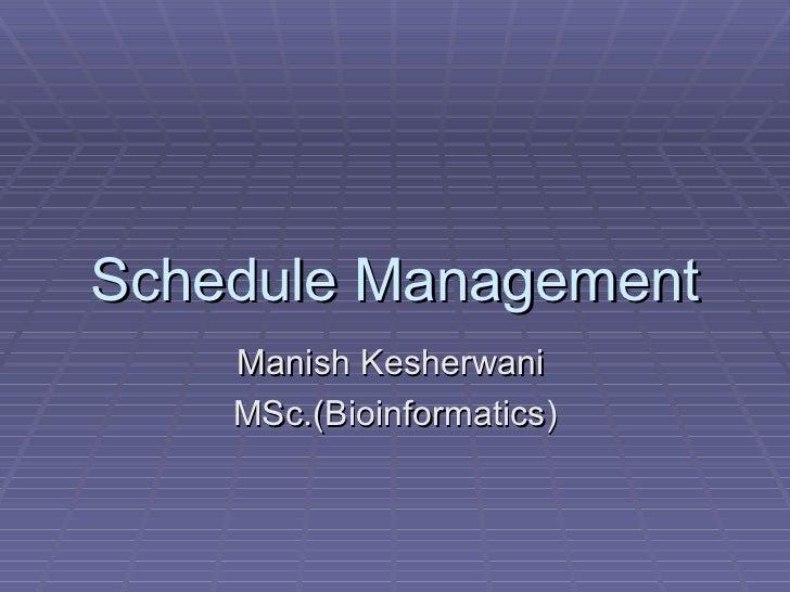 Schedule Management Manish Kesherwani MSc.(Bioinformatics)
