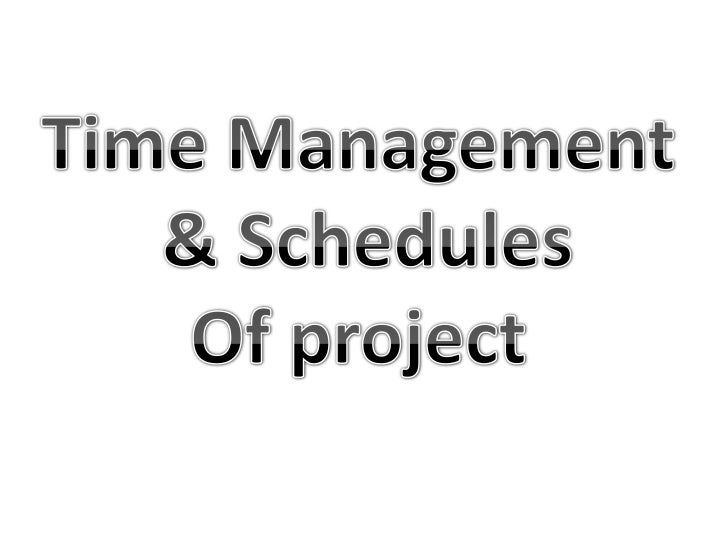 Time Management<br /> & Schedules<br />Of project<br />