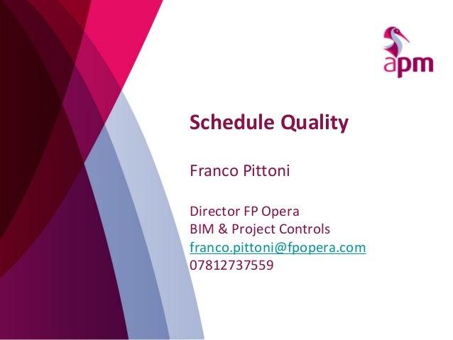 Schedule Quality Franco Pittoni Director FP Opera BIM & Project Controls franco.pittoni@fpopera.com 07812737559