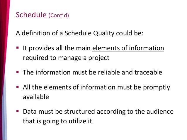 Schedule (Cont'd) A definition of a Schedule Quality could be:  It provides all the main elements of information required...