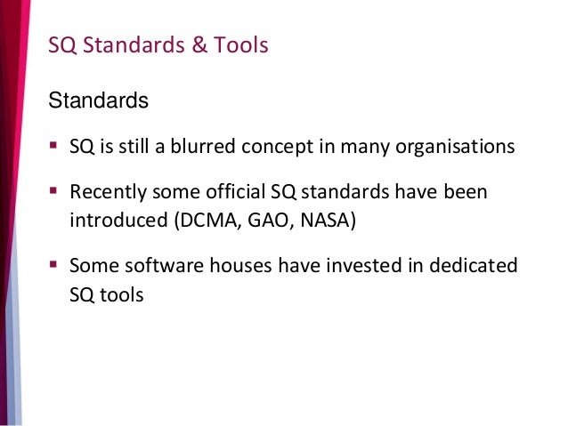 SQ Standards & Tools Standards  SQ is still a blurred concept in many organisations  Recently some official SQ standards...