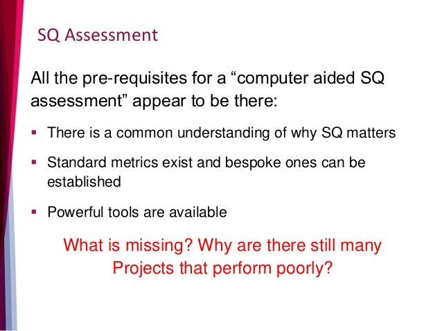 """SQ Assessment All the pre-requisites for a """"computer aided SQ assessment"""" appear to be there:  There is a common understa..."""