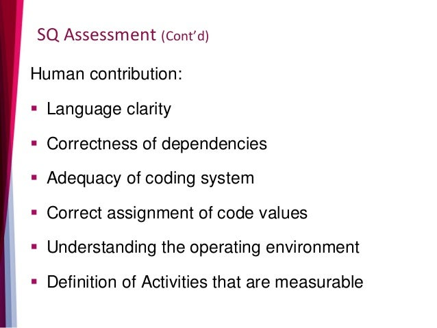 SQ Assessment (Cont'd) Human contribution:  Language clarity  Correctness of dependencies  Adequacy of coding system  ...
