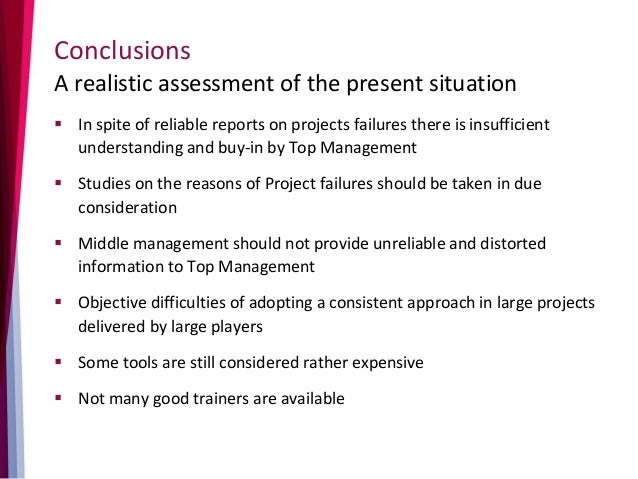 Conclusions A realistic assessment of the present situation  In spite of reliable reports on projects failures there is i...