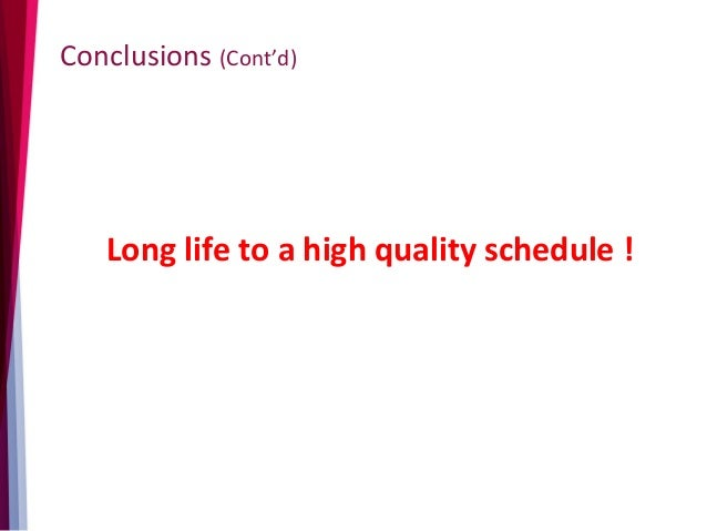 Conclusions (Cont'd) Long life to a high quality schedule !