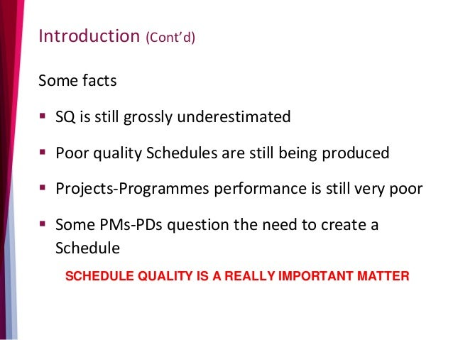 Introduction (Cont'd) Some facts  SQ is still grossly underestimated  Poor quality Schedules are still being produced  ...