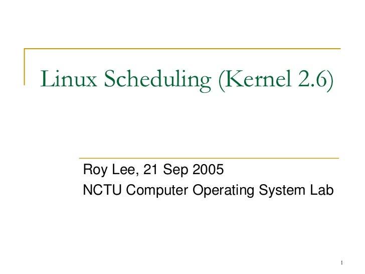Linux Scheduling (Kernel 2.6)    Roy Lee, 21 Sep 2005    NCTU Computer Operating System Lab                               ...