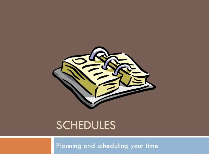 SCHEDULESPlanning and scheduling your time