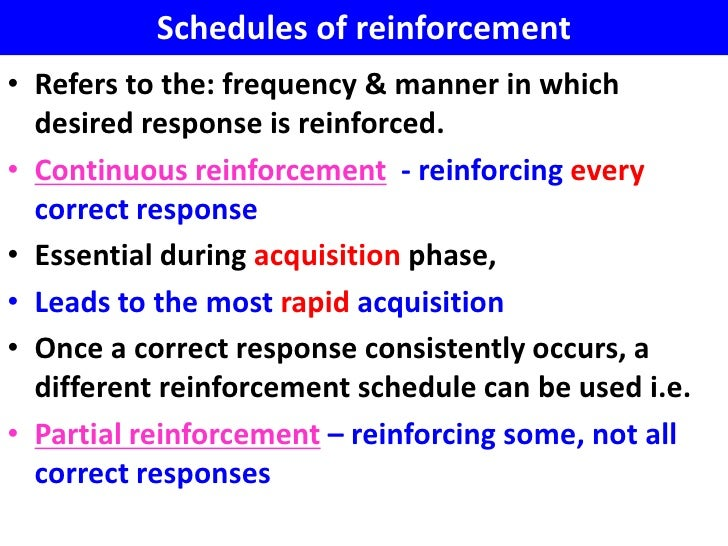 Schedules of reinforcement• Refers to the: frequency & manner in which  desired response is reinforced.• Continuous reinfo...