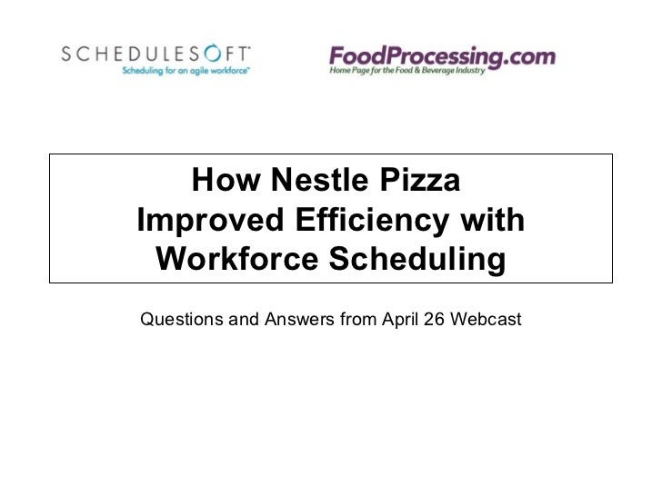 How Nestle Pizza  Improved Efficiency with Workforce Scheduling Questions and Answers from April 26 Webcast