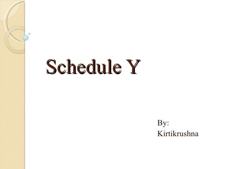 Schedule Y By: Kirtikrushna