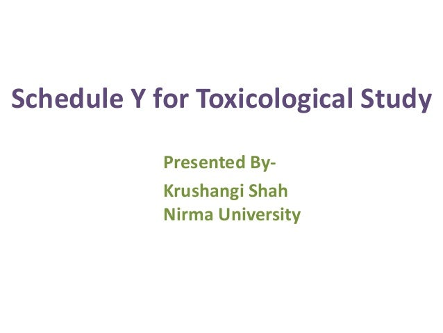 Schedule Y for Toxicological StudyPresented By-Krushangi ShahNirma University