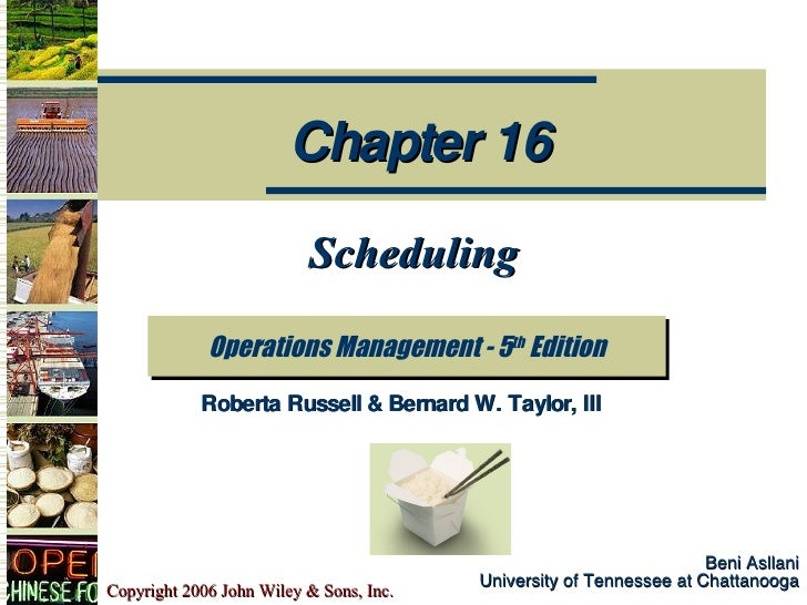 Beni Asllani University of Tennessee at Chattanooga Scheduling Operations Management - 5 th  Edition Chapter 16 Roberta Ru...