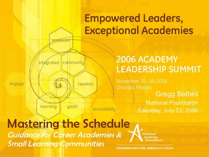 Mastering the Schedule  Guidance for Career Academies &  Small Learning Communities Gregg Betheil National Foundation Satu...