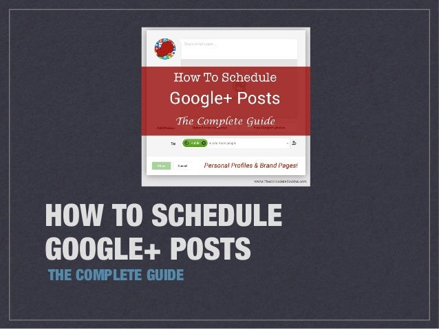 HOW TO SCHEDULE GOOGLE+ POSTS THE COMPLETE GUIDE
