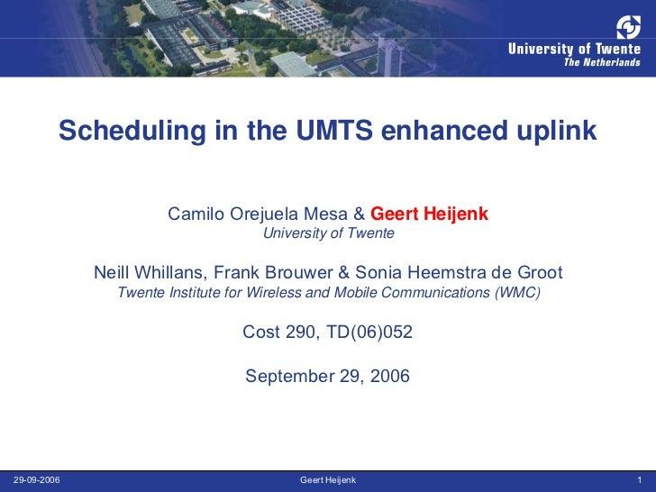 Scheduling in the UMTS enhanced uplink                      Camilo Orejuela Mesa & Geert Heijenk                          ...