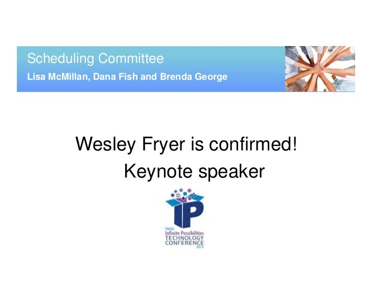 Scheduling CommitteeLisa McMillan, Dana Fish and Brenda George          Wesley Fryer is confirmed!               Keynote s...