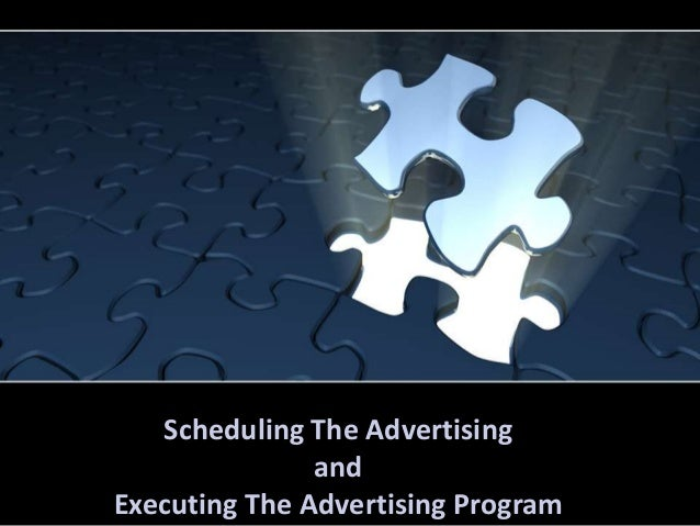 Scheduling The Advertising and Executing The Advertising Program