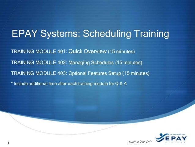 EPAY Systems: Scheduling Training TRAINING MODULE 401: Quick Overview (15 minutes) TRAINING MODULE 402: Managing Schedules...