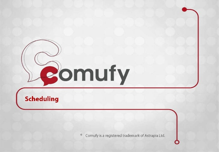 Scheduling<br />®<br />Comufy is a registered trademark of Astrapia Ltd.<br />