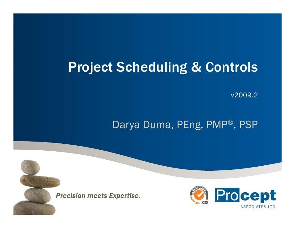 Project Scheduling & Controls                                       v2009.2                     Darya Duma, PEng, PMP®, PS...