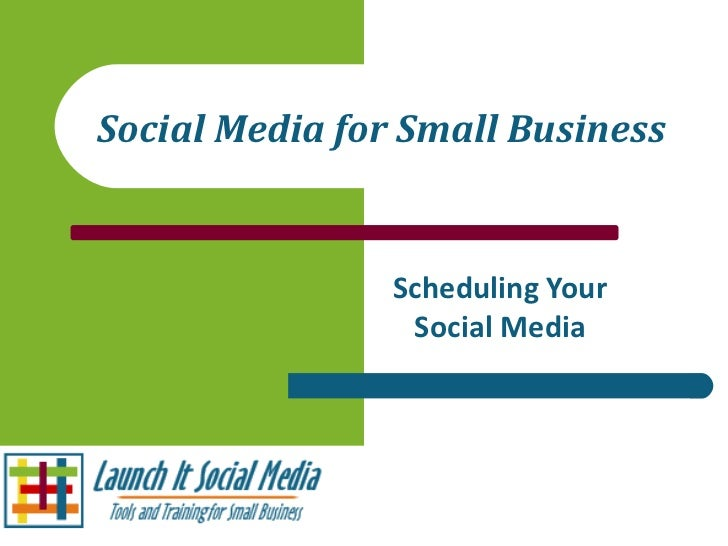 Social Media for Small Business Scheduling Your Social Media
