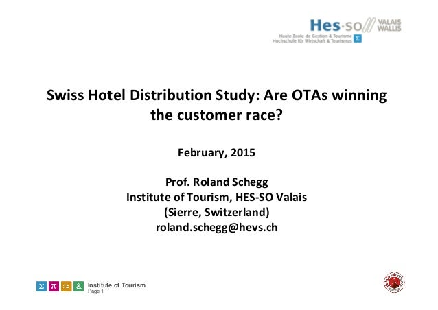 Institute of Tourism Page 1 SwissHotelDistributionStudy:AreOTAswinning thecustomerrace? February,2015 Prof.Rola...