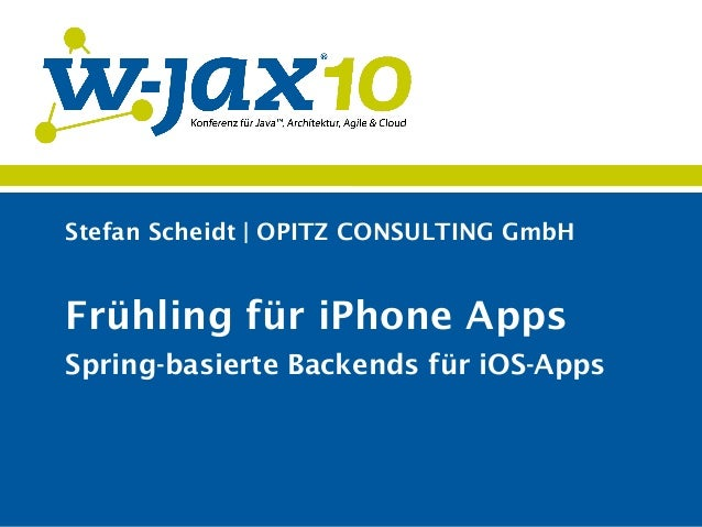 Stefan Scheidt | OPITZ CONSULTING GmbH Frühling für iPhone Apps Spring-basierte Backends für iOS-Apps