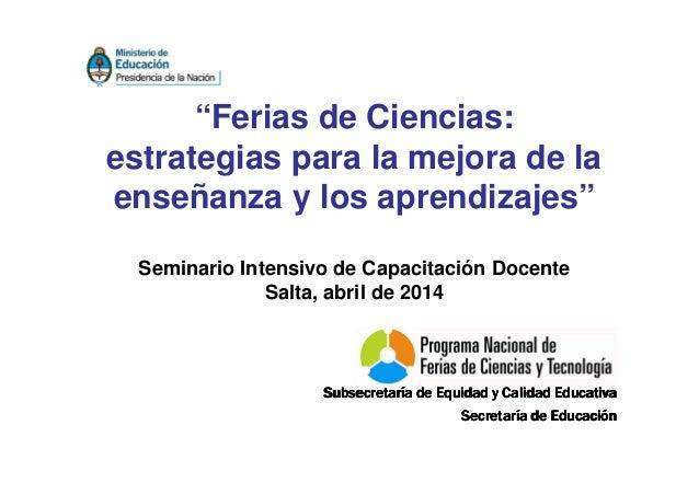 """""""Ferias de Ciencias: estrategias para la mejora de la enseñanza y los aprendizajes"""" Seminario Intensivo de Capacitación Do..."""